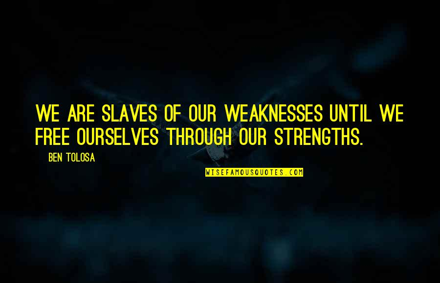 Only God Could Judge Me Quotes By Ben Tolosa: We are slaves of our weaknesses until we