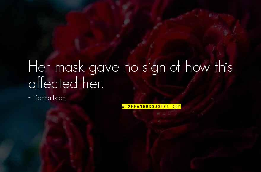 Only God Could Judge Me Quotes By Donna Leon: Her mask gave no sign of how this