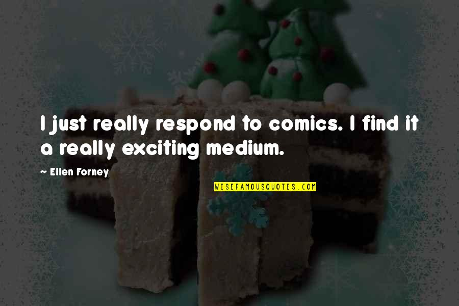 Only God Could Judge Me Quotes By Ellen Forney: I just really respond to comics. I find