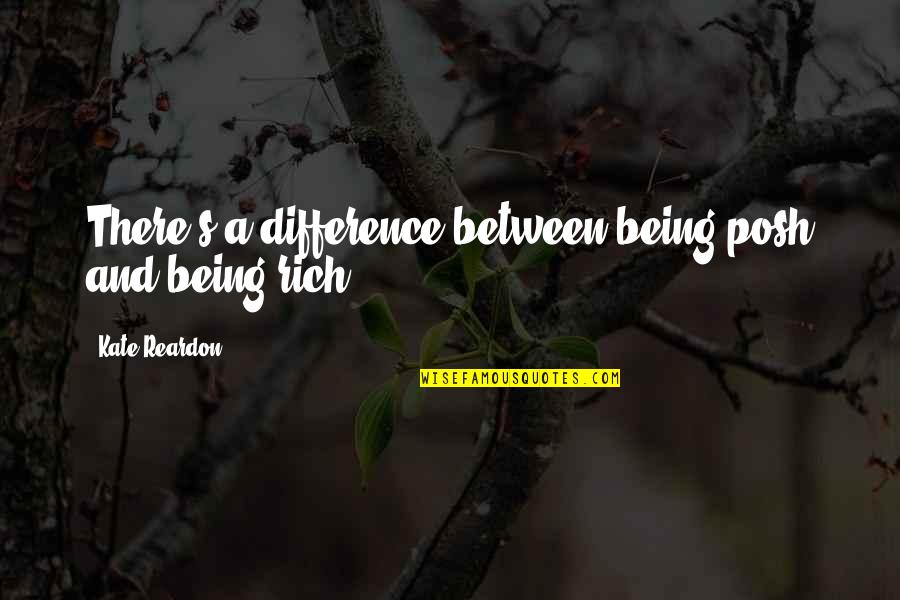 Only God Could Judge Me Quotes By Kate Reardon: There's a difference between being posh and being