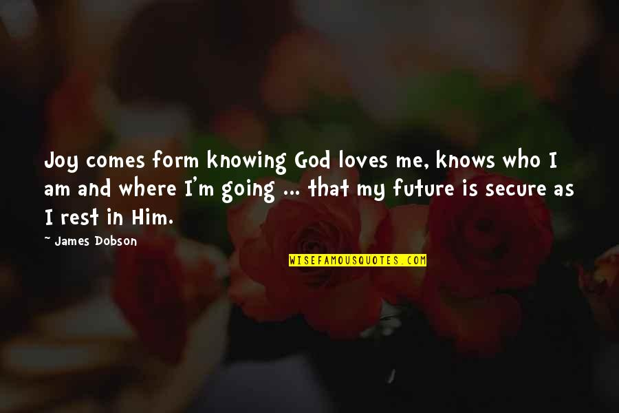 Only God Knows Our Future Quotes By James Dobson: Joy comes form knowing God loves me, knows