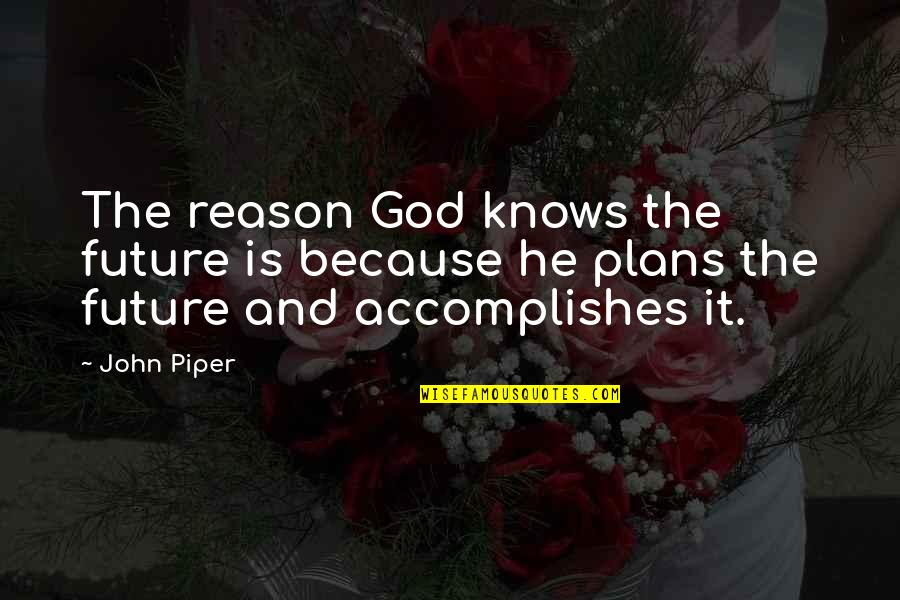 Only God Knows Our Future Quotes By John Piper: The reason God knows the future is because