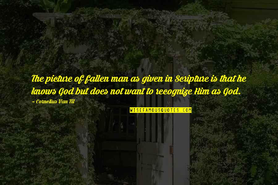 Only God Knows Picture Quotes By Cornelius Van Til: The picture of fallen man as given in