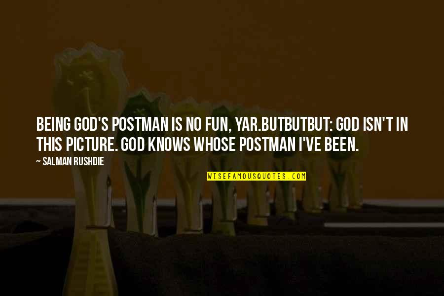 Only God Knows Picture Quotes By Salman Rushdie: Being God's postman is no fun, yar.Butbutbut: God
