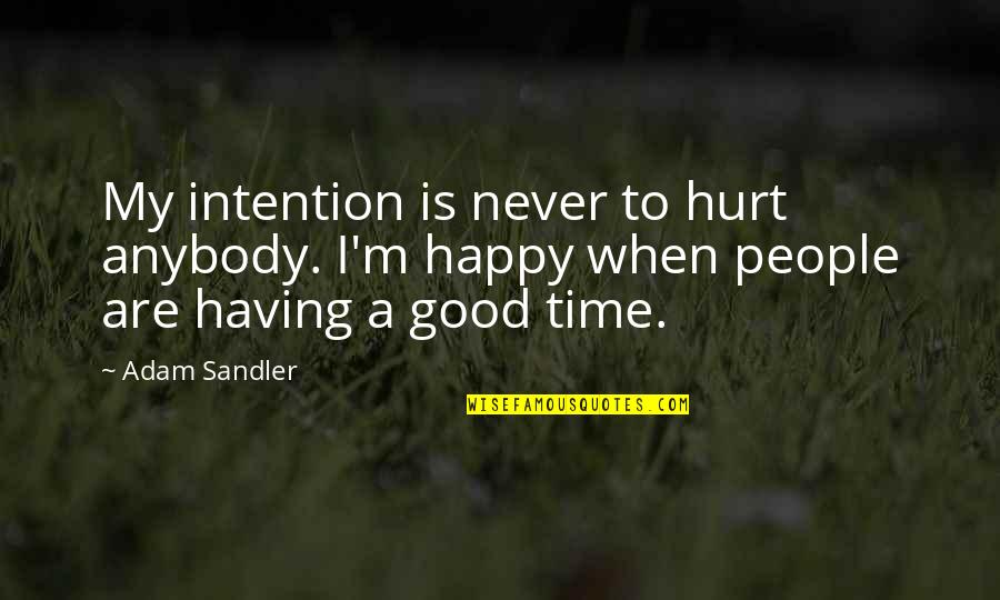 Only Having So Much Time Quotes By Adam Sandler: My intention is never to hurt anybody. I'm