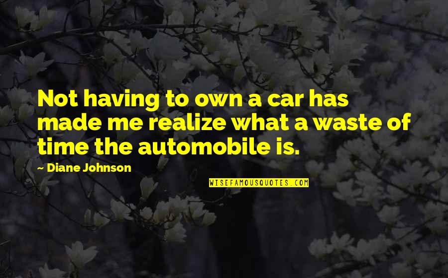 Only Having So Much Time Quotes By Diane Johnson: Not having to own a car has made