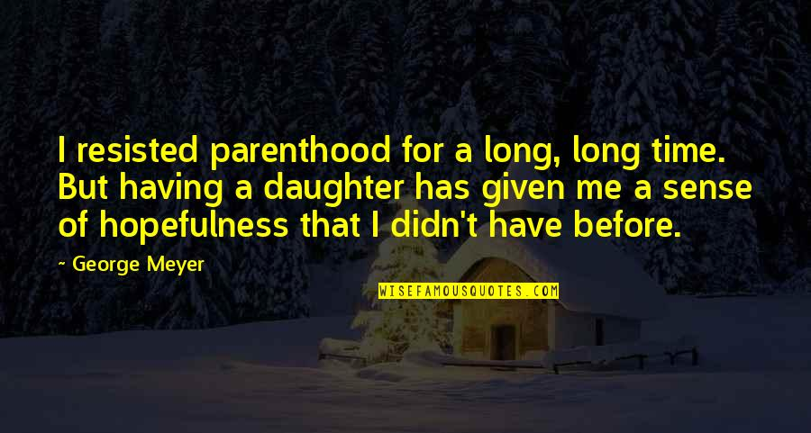 Only Having So Much Time Quotes By George Meyer: I resisted parenthood for a long, long time.