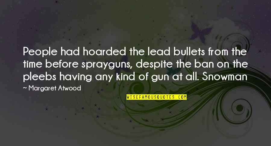 Only Having So Much Time Quotes By Margaret Atwood: People had hoarded the lead bullets from the