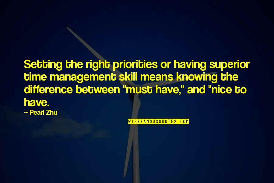 Only Having So Much Time Quotes By Pearl Zhu: Setting the right priorities or having superior time