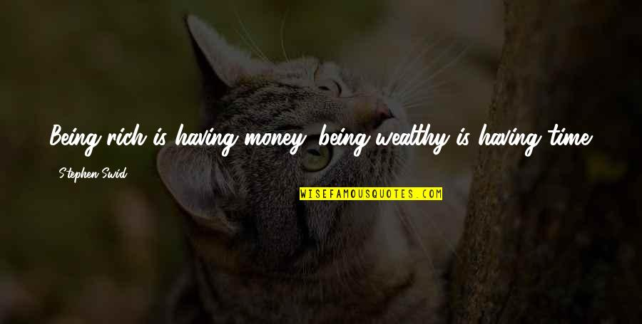 Only Having So Much Time Quotes By Stephen Swid: Being rich is having money; being wealthy is