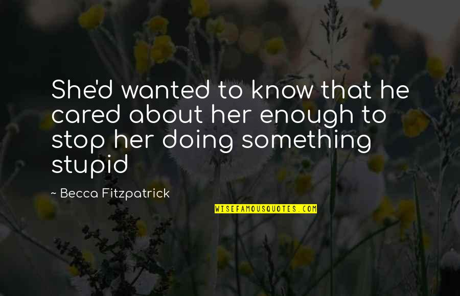 Only If You Cared Quotes By Becca Fitzpatrick: She'd wanted to know that he cared about