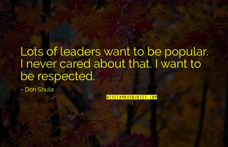 Only If You Cared Quotes By Don Shula: Lots of leaders want to be popular. I