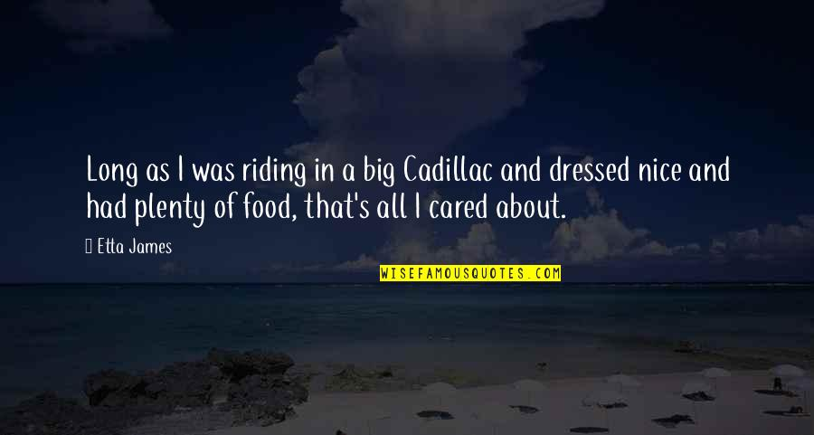 Only If You Cared Quotes By Etta James: Long as I was riding in a big