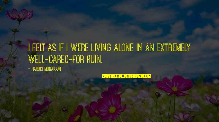 Only If You Cared Quotes By Haruki Murakami: I felt as if I were living alone