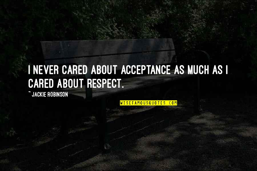 Only If You Cared Quotes By Jackie Robinson: I never cared about acceptance as much as