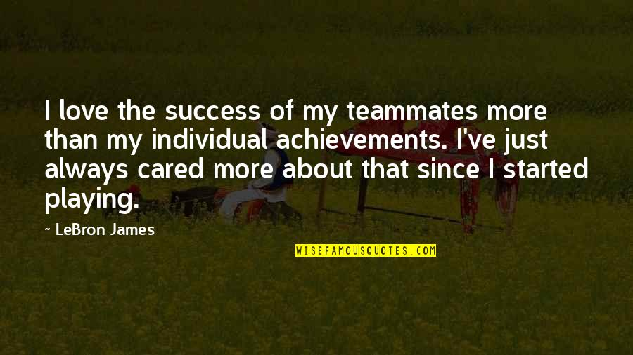 Only If You Cared Quotes By LeBron James: I love the success of my teammates more