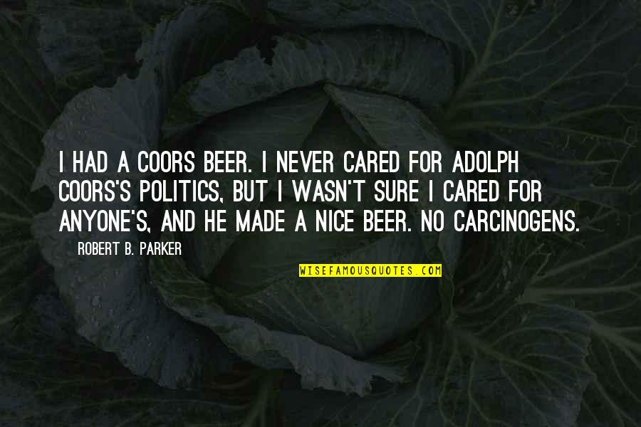 Only If You Cared Quotes By Robert B. Parker: I had a Coors beer. I never cared