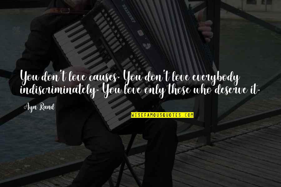 Only Love Those Who Love You Quotes By Ayn Rand: You don't love causes. You don't love everybody