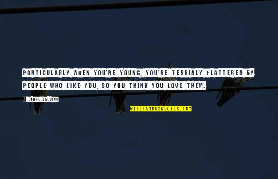 Only Love Those Who Love You Quotes By Clare Balding: Particularly when you're young, you're terribly flattered by