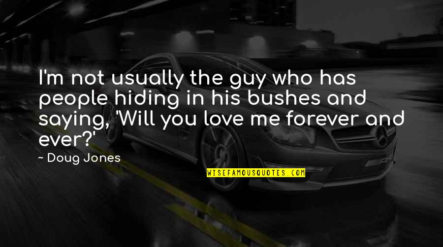 Only Love Those Who Love You Quotes By Doug Jones: I'm not usually the guy who has people