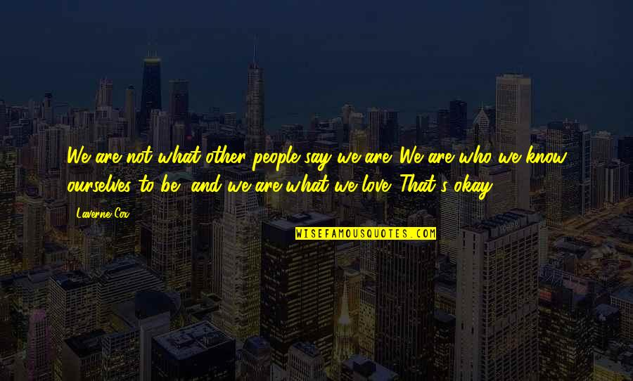 Only Love Those Who Love You Quotes By Laverne Cox: We are not what other people say we