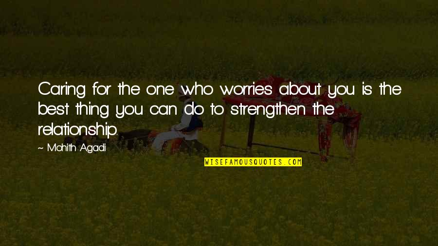 Only Love Those Who Love You Quotes By Mohith Agadi: Caring for the one who worries about you