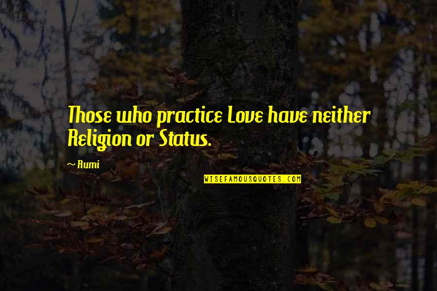 Only Love Those Who Love You Quotes By Rumi: Those who practice Love have neither Religion or