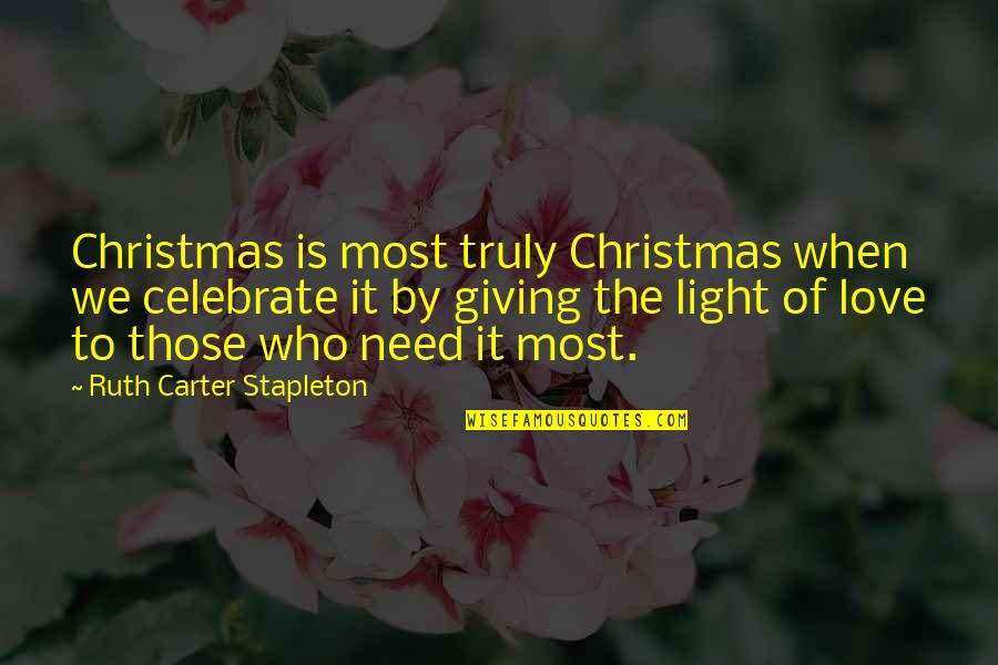 Only Love Those Who Love You Quotes By Ruth Carter Stapleton: Christmas is most truly Christmas when we celebrate