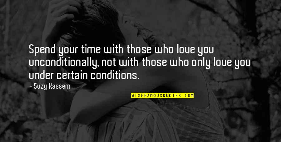 Only Love Those Who Love You Quotes By Suzy Kassem: Spend your time with those who love you