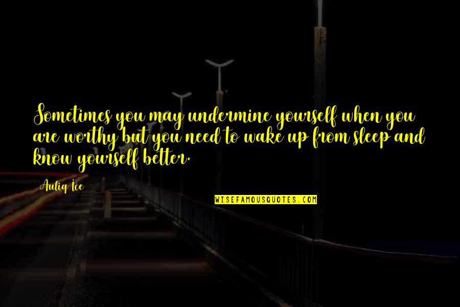Only Need Yourself Quotes By Auliq Ice: Sometimes you may undermine yourself when you are