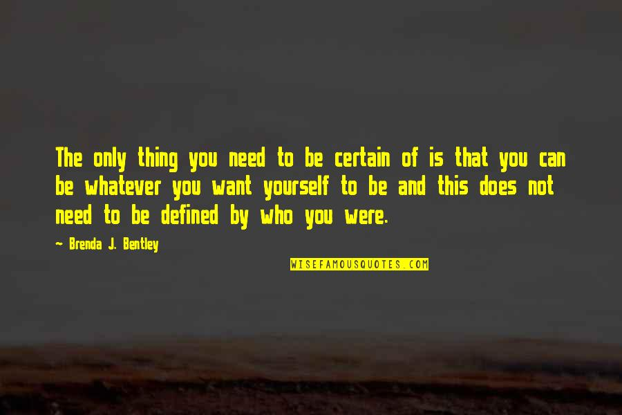 Only Need Yourself Quotes By Brenda J. Bentley: The only thing you need to be certain