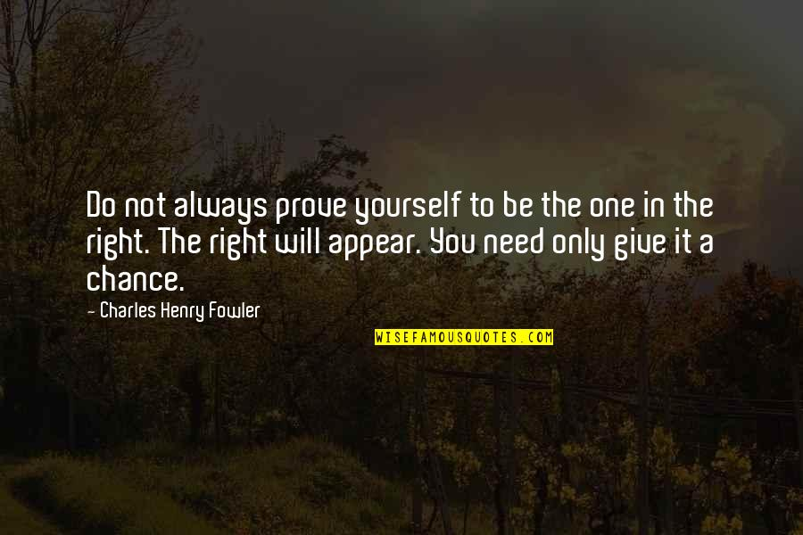 Only Need Yourself Quotes By Charles Henry Fowler: Do not always prove yourself to be the