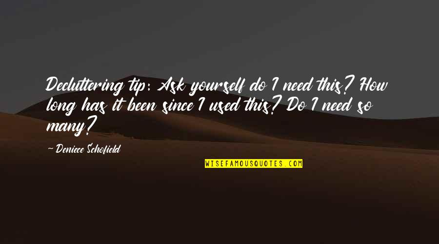 Only Need Yourself Quotes By Deniece Schofield: Decluttering tip: Ask yourself do I need this?