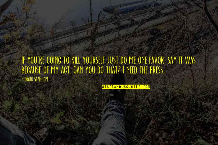 Only Need Yourself Quotes By Doug Stanhope: If you're going to kill yourself just do