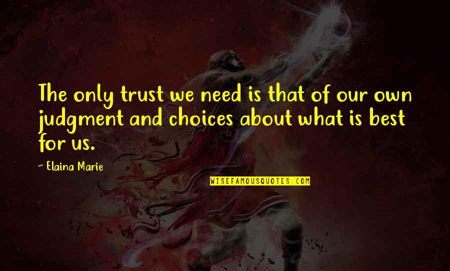 Only Need Yourself Quotes By Elaina Marie: The only trust we need is that of