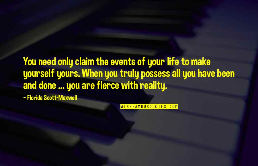 Only Need Yourself Quotes By Florida Scott-Maxwell: You need only claim the events of your