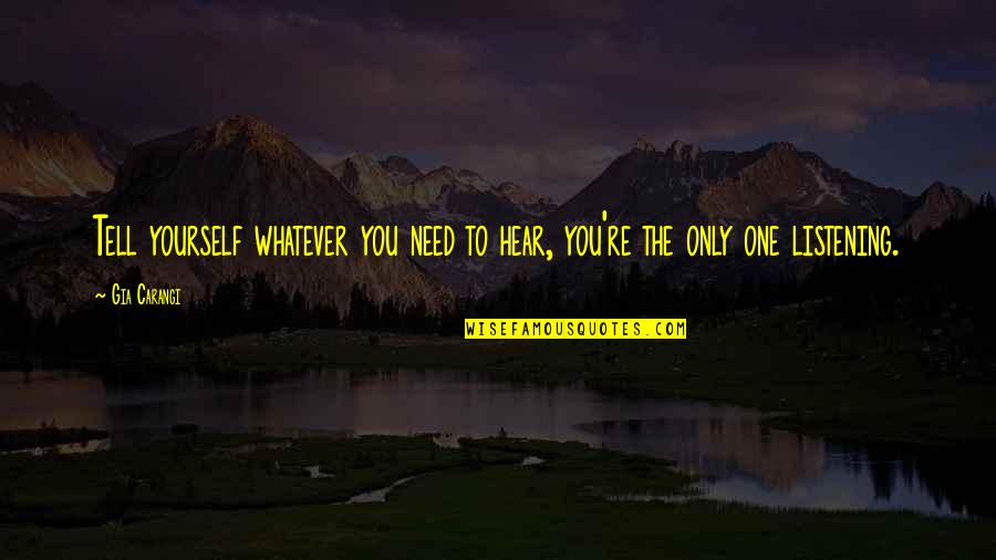 Only Need Yourself Quotes By Gia Carangi: Tell yourself whatever you need to hear, you're