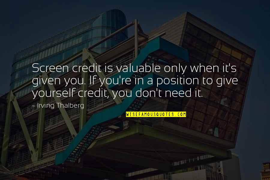 Only Need Yourself Quotes By Irving Thalberg: Screen credit is valuable only when it's given