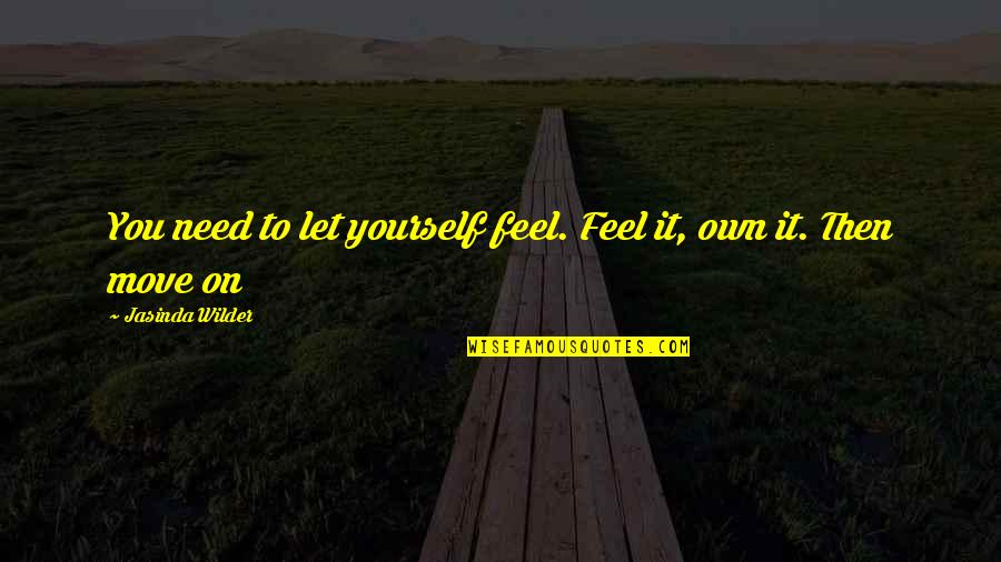 Only Need Yourself Quotes By Jasinda Wilder: You need to let yourself feel. Feel it,