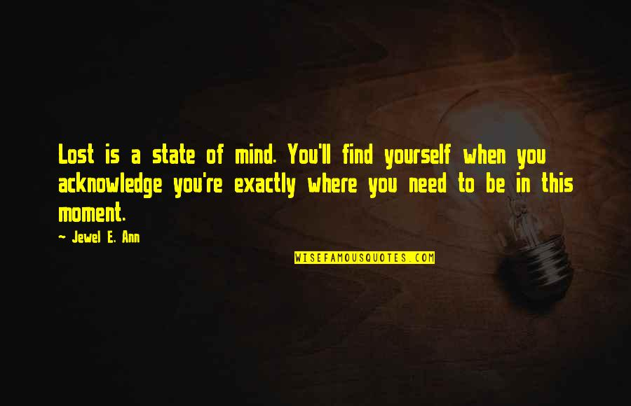 Only Need Yourself Quotes By Jewel E. Ann: Lost is a state of mind. You'll find