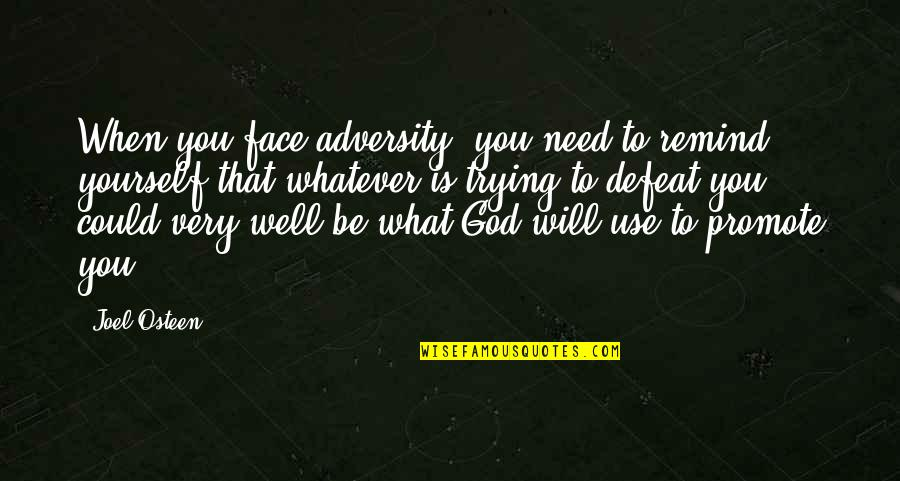 Only Need Yourself Quotes By Joel Osteen: When you face adversity, you need to remind