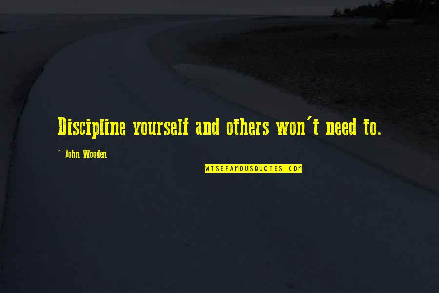 Only Need Yourself Quotes By John Wooden: Discipline yourself and others won't need to.