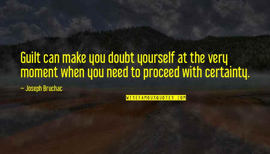 Only Need Yourself Quotes By Joseph Bruchac: Guilt can make you doubt yourself at the