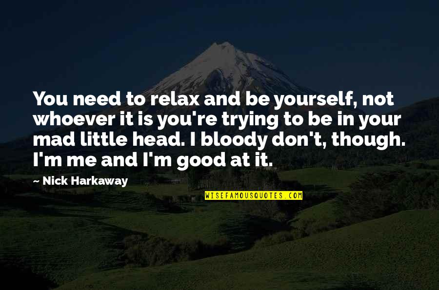 Only Need Yourself Quotes By Nick Harkaway: You need to relax and be yourself, not