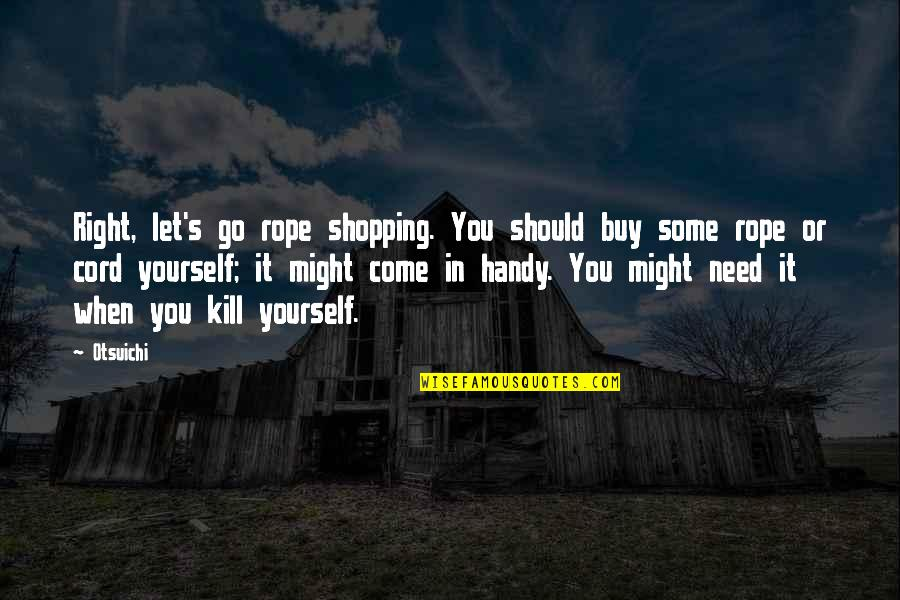 Only Need Yourself Quotes By Otsuichi: Right, let's go rope shopping. You should buy