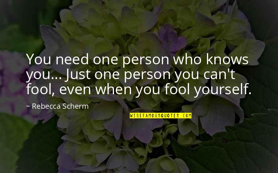 Only Need Yourself Quotes By Rebecca Scherm: You need one person who knows you... Just