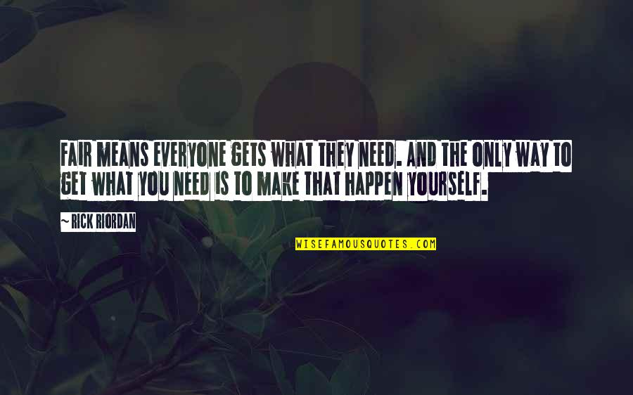 Only Need Yourself Quotes By Rick Riordan: Fair means everyone gets what they need. And