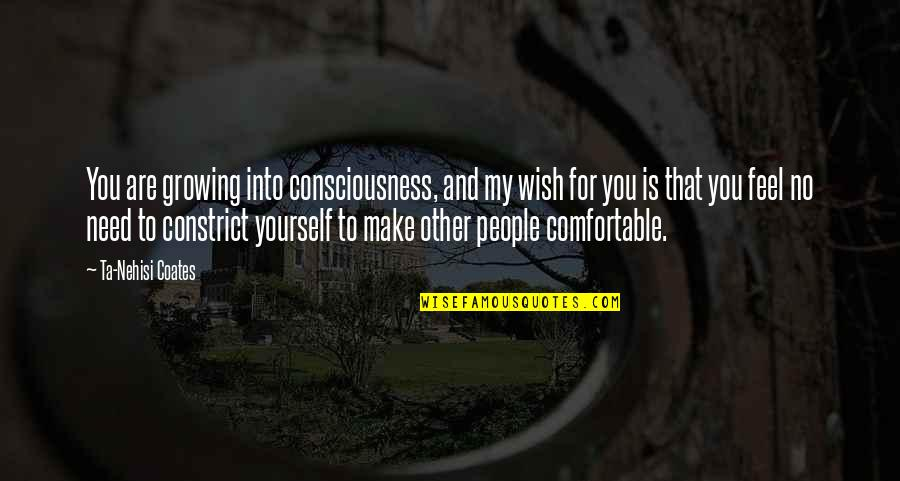 Only Need Yourself Quotes By Ta-Nehisi Coates: You are growing into consciousness, and my wish