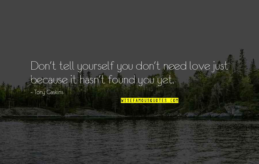 Only Need Yourself Quotes By Tony Gaskins: Don't tell yourself you don't need love just