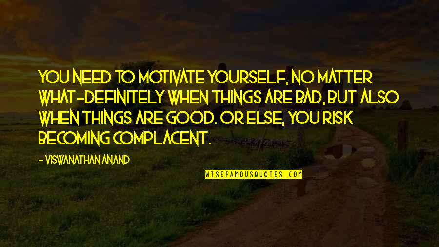 Only Need Yourself Quotes By Viswanathan Anand: You need to motivate yourself, no matter what-definitely